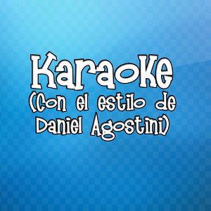 Karaoke (Con el Estilo de Daniel Agostini)
