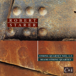 Robert Starer: String Quartets Nos. 1, 2, & 3