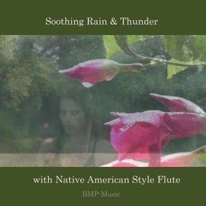 Soothing Rain & Thunder with Native American Style Flute