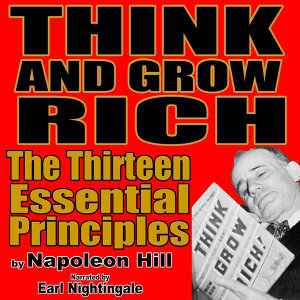 Think and Grow Rich: The 13 Essential Principles by Napoleon Hill