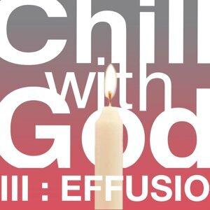 Chill With God III : Effusio