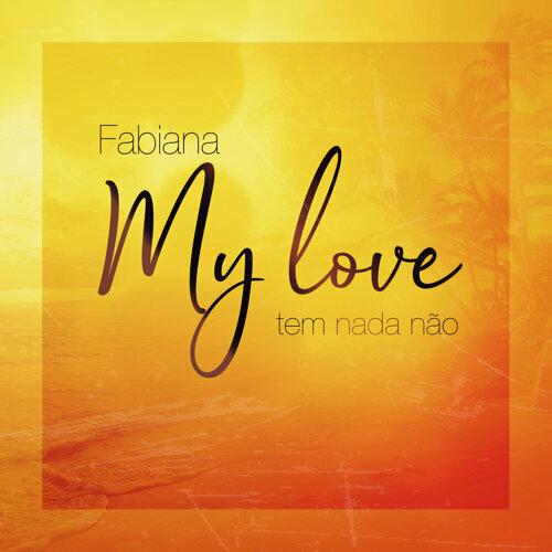 My Love (Tem Nada Nao)
