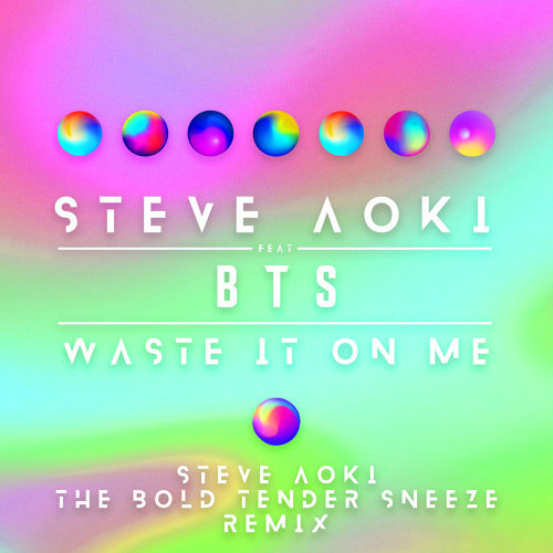 Waste It On Me - Steve Aoki The Bold Tender Sneeze Remix