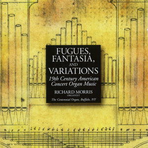 Fugues, Fantasia, and Variations: 19th Century Works for Organ