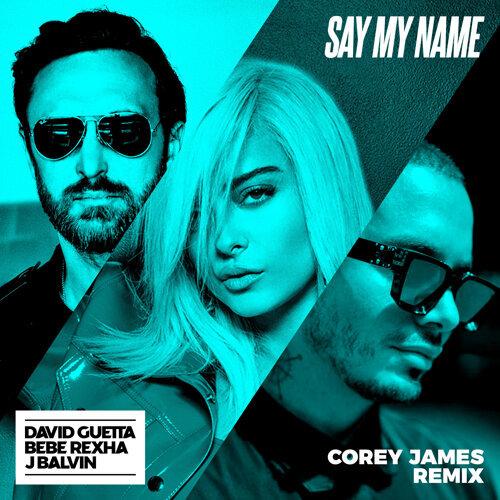 Say My Name (feat. Bebe Rexha & J Balvin) - Corey James Remix