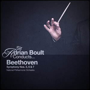 Sir Adrian Boult Conducts... Beethoven: Symphony Nos. 3, 6 & 7