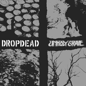 Dropdead / Unholy Grave Split