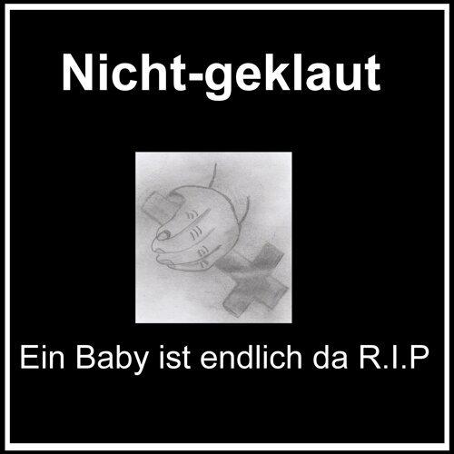 Ein Baby ist endlich da R.I.P.