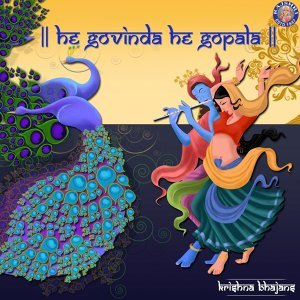 He Govinda He Gopala - Krishna Bhajans