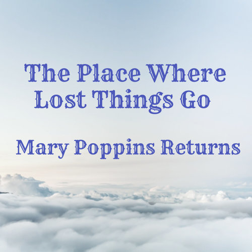 "The Place Where Lost Things Go (From ""Mary Poppins Returns"")"