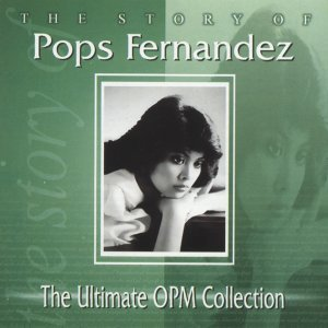 The Story of Pops Fernandez - The Ultimate OPM Collection