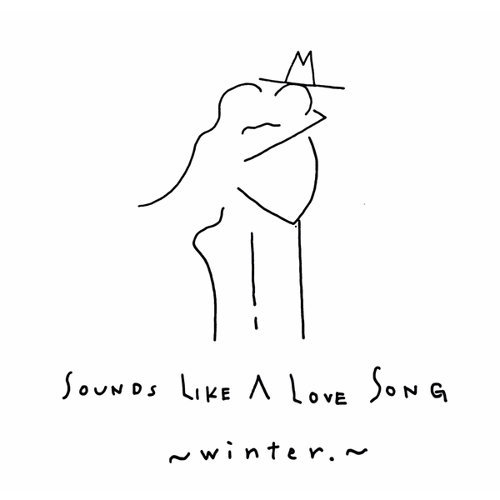 SOUNDS LIKE A LOVE SONG -winter.-