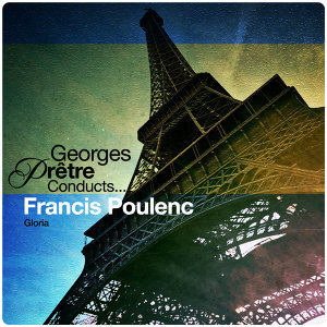 Georges Pretre Conducts... Francis Poulenc: Gloria