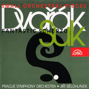 Dvořák, Suk: Small Orchestral Pieces, Fantastic Scherzo
