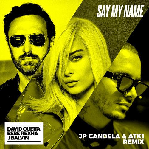 Say My Name (feat. Bebe Rexha & J Balvin) - JP Candela & ATK1 Remix