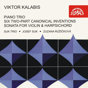 Kalabis: Piano Trio, Six Two-Part Canonical Inventions for Harpsichord, Sonata for Violin & Cembalo