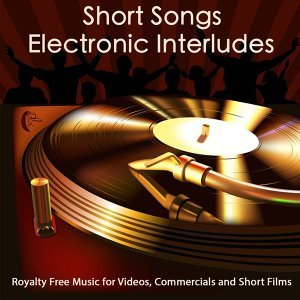 Short Songs & Electronic Interludes Royalty Free Music for Videos, Commercials and Short Films