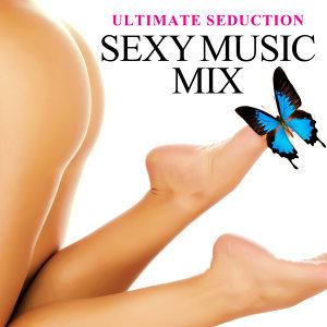 Ultimate Seduction - Sexy Music Mix