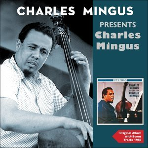 Charles Mingus Presents Charles Mingus - Original Album Plus Bonus Tracks 1960