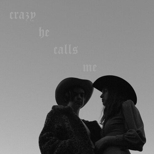 Crazy He Calls Me