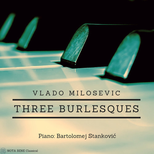 Vlado Milosevic: Three Burlesques