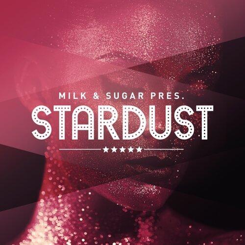 Milk & Sugar Pres. Stardust