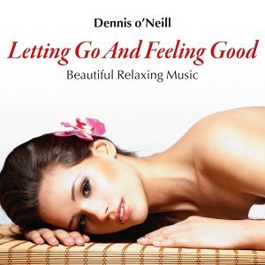 Letting Go and Feeling Good: Beautiful Relaxing Music