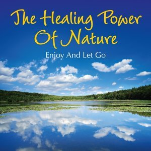 The Healing Power of Nature: Enjoy and Let Go