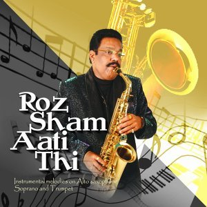 Roz Sham Aati Thi - Instrumental Melodies On Alto Saxophone Soprano and Trumpet