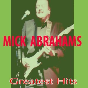Mick Abrahams Greatest Hits