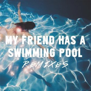 My Friend Has a Swimming Pool (Remixes)