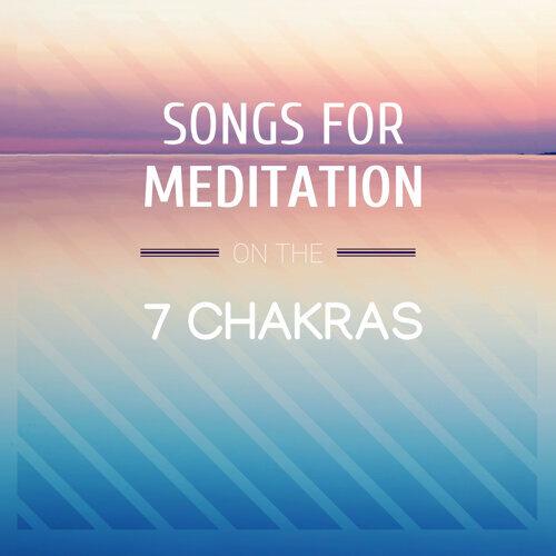 Chakra Chants - Songs for Meditation on the 7 Chakras