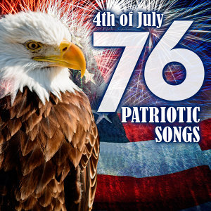 76 Patriotic Songs: 4th of July & Memorial Day