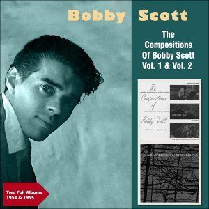 The Compositions of Bobby Scott, Vol. 1 & Vol. 2 - Two Full Album 1954 & 1955
