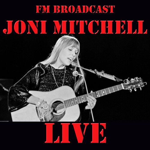 FM Broadcast: Joni Mitchell Live