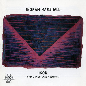 Ingram Marshall: IKON and Other Early Works