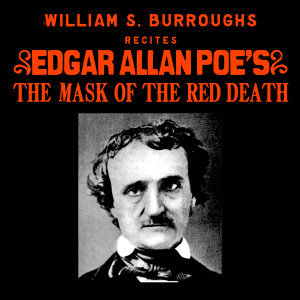 William S. Burroughs Recites Edgar Allan Poe's The Mask Of The Red Death