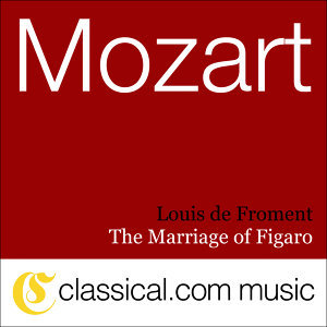 Wolfgang Amadeus Mozart, The Marriage Of Figaro, K. 492