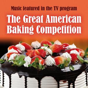 Music Featured in the T.V. Program: The Great American Baking Competition