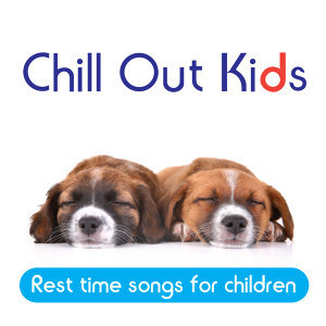 Chill Out Kids: Rest Time Songs for Children