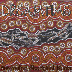 Dreamtime - Australian Aboriginal Music