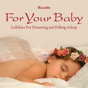 For Your Baby: Lullabies for Dreaming and Falling Asleep