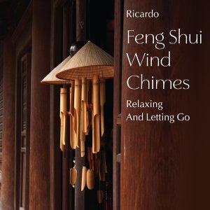 Feng Shui Wind Chimes: Relaxing and Letting Go