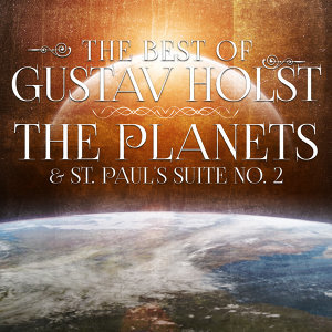 The Best of Gustav Holst: The Planets & St. Paul's Suite No. 2