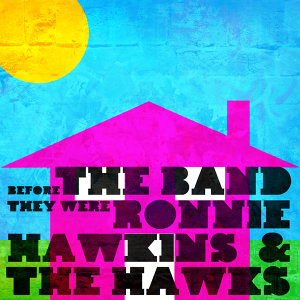 Before the Band, They Were Ronnie Hawkins & The Hawks