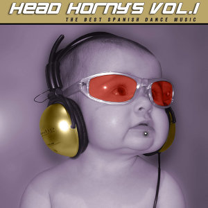 Head Horny's Vol.1 (The Best Spanish Dance Music)