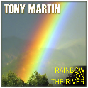 Tony Martin: Rainbow on the River