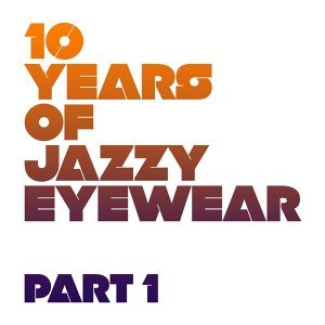 10 Years of Jazzy Eyewear, Pt. 1