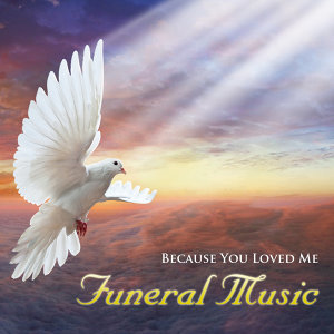 Because You Loved Me - Funeral Music
