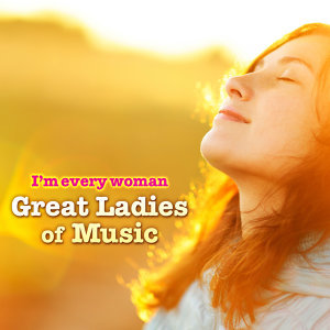 I'm Every Woman - Great Ladies of Music